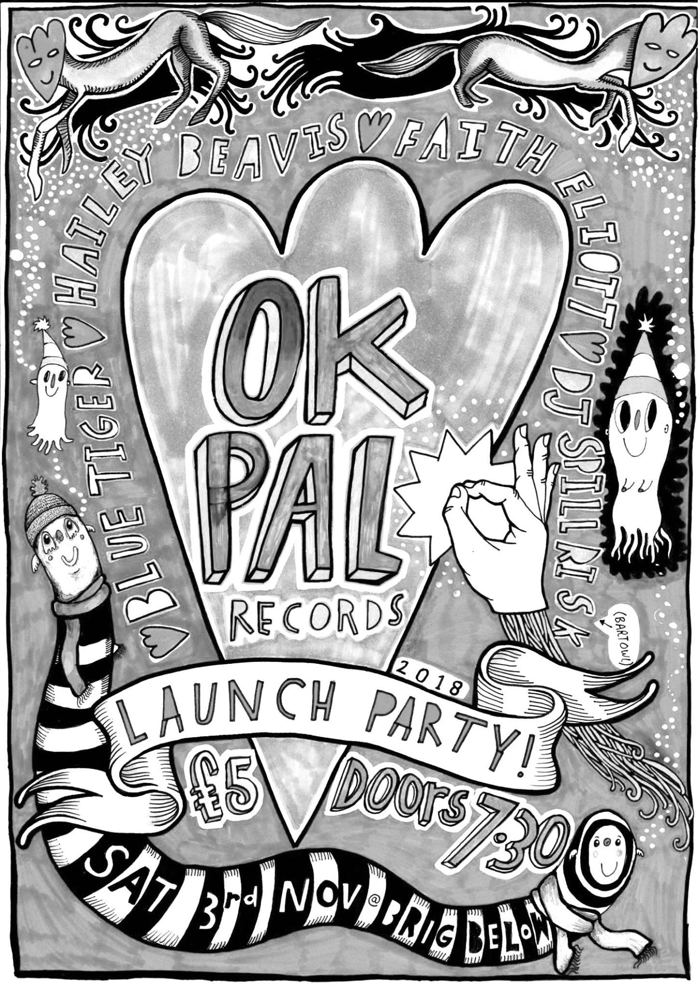 Greyscale image. The words OK PAL Records are in the centre of the image, within a grey love heart. A banner reads Launch Party. The poster informs us the event is on Saturday 3rd November at Brig Below, that entry is £5, doors open at 7.30pm, and Hailey Beavis and Faith Eliot will be playing. Around the image are happy, smiley creatures wearing hats.