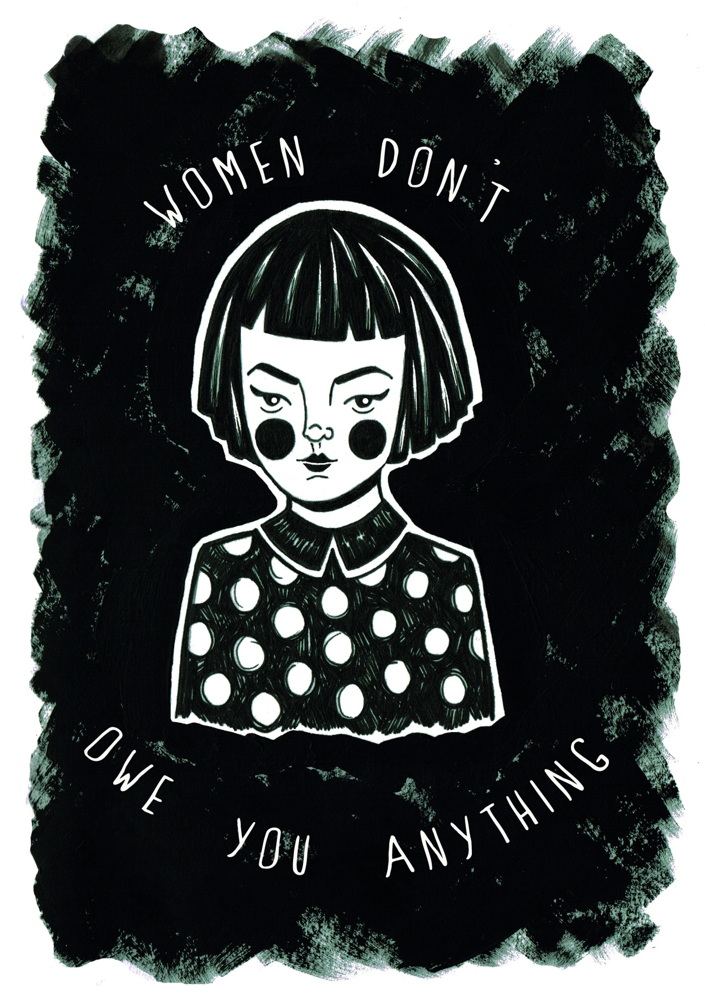 """Greyscale. A drawing of a woman wearing a black polka-dot blouse with a collar. The phrase """"Women's don't owe you anything"""" surrounds her in all-caps."""