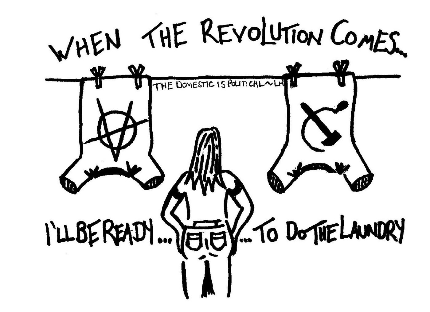 """Greyscale. A woman looking at a washing line with her back to the viewer. The two shirts on the line have the anarchy and communist symbol on them respectively. Text reads """"when the revolution comes I'll be ready...to do the laundry."""""""