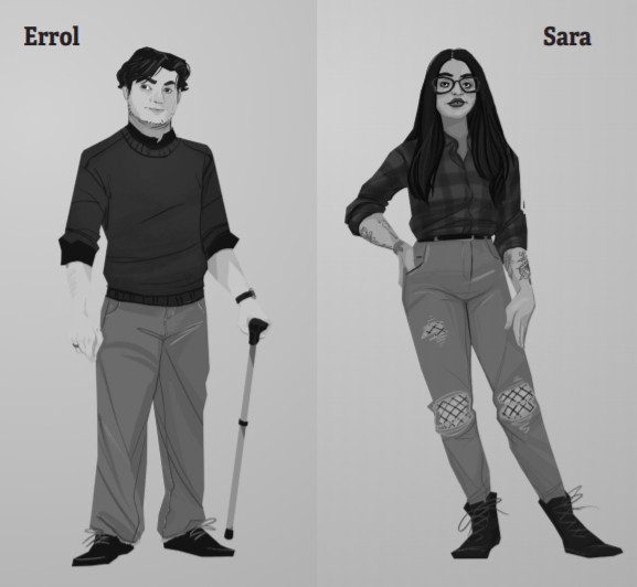 Greyscale. A drawing of Errol, a white man with dark hair, on the left. He is smiling slightly and holding a cane in his left hand. Sara, a non-binary lesbian of colour on the right, with their hand on their right hip. They have long dark hair and are wearing glasses.