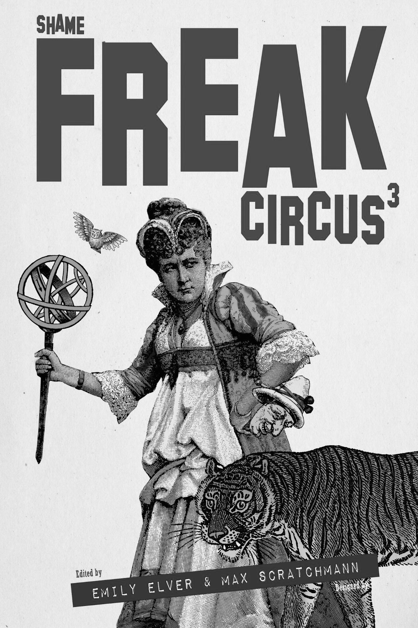 "Greyscale. The front cover of Freak Circus #3. A woman holds an empty metal sphere on a stick, walking next to a tiger. The top of the front cover reads ""Freak Circus"" and has ""shame"" in small letters over the top of the F. There is a number 3 in superscript above the S at the end of ""circus."" At the bottom of the cover, it reads ""Edited by Emily Elver & Max Scratchmann."""
