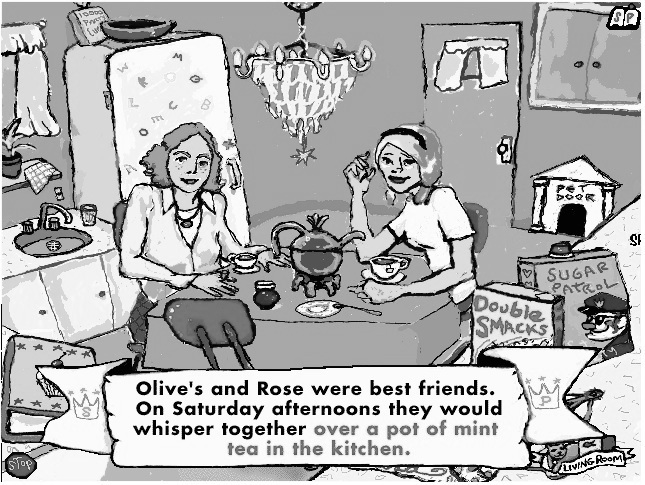 "Greyscale. Two women sitting around a table in a kitchen, drinking tea. Underneath, text reads ""Olive and Rose were best friends. On Saturday afternoons they would whisper together over a pot of mint tea in the kitchen"""