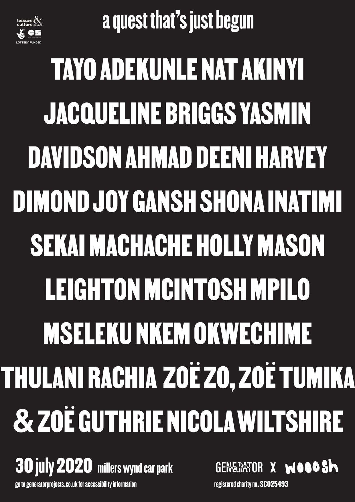 """A black poster. White text on it reads """"a quest that's just begun,"""" and lists the names of the artists: tayo adekunle, nat akinyi, jacqueline briggs, yasmin davidson, ahmad deeni, harvey dimond, joy gansh, shona inatimi, sekai machache, holly mason, leighton mcintosh, mpilo mseleku, nkem okwechime, thulani rachia, zoe zo, zoe tumika, zoe guthrie, and nicola wiltshire. the poster advertises that the event is on July 30th 2020 in millers wynd car park."""