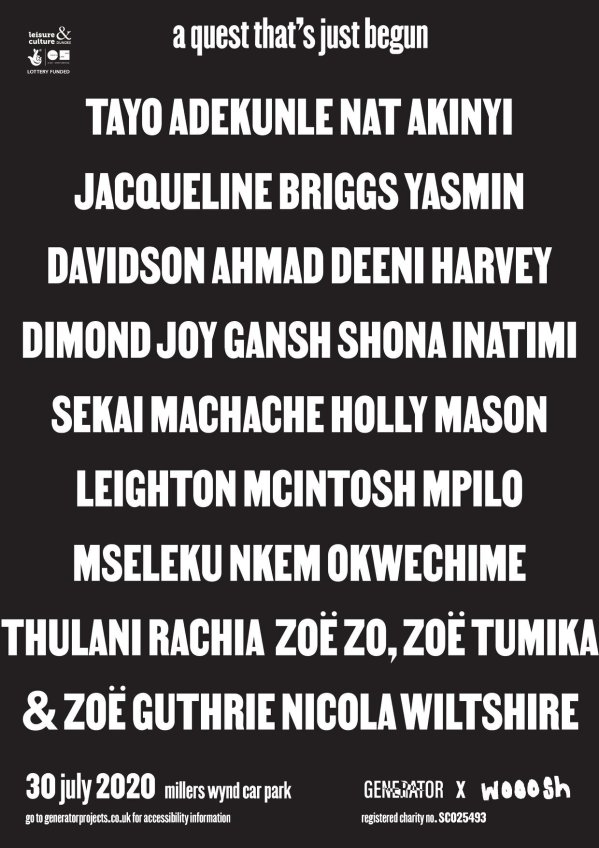 "A black poster. White text on it reads ""a quest that's just begun,"" and lists the names of the artists: tayo adekunle, nat akinyi, jacqueline briggs, yasmin davidson, ahmad deeni, harvey dimond, joy gansh, shona inatimi, sekai machache, holly mason, leighton mcintosh, mpilo mseleku, nkem okwechime, thulani rachia, zoe zo, zoe tumika, zoe guthrie, and nicola wiltshire. the poster advertises that the event is on July 30th 2020 in millers wynd car park."