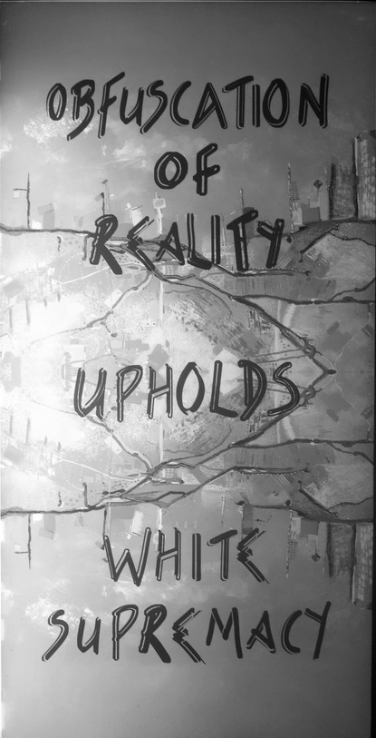 """Greyscale. A photo of a cityscape, reflected below some superimposed cracks. The phrase """"Obfuscation of reality upholds white supremacy"""" is written across it."""