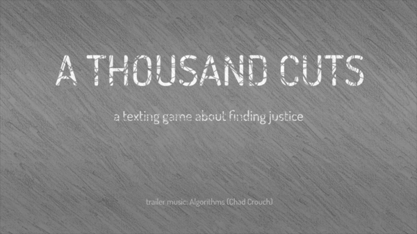 A Thousand Cuts, a texting game about finding justice. trailer music: algorithms (chad crouch)